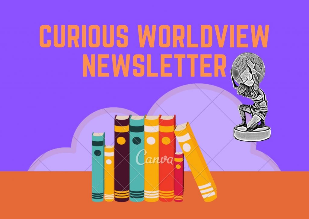 Curious Worldview Newsletter