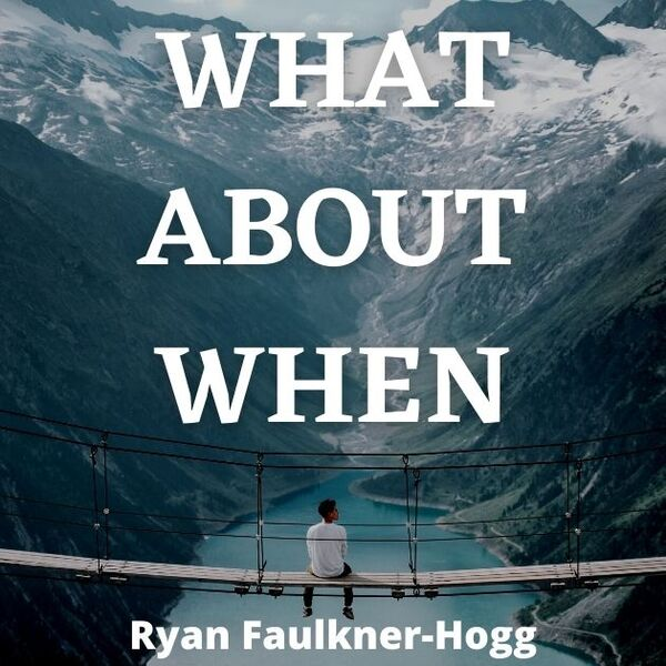 What About When Ryan Faulkner-Hogg